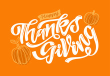 Give Thanks! Hand Drawn Thanksgiving Lettering Typography Poster. Celebration Text Happy Thanksgiving Day On Textured Background For Postcard, Icon, Logo Or Badge. Vector Vintage Style Calligraphy EPS