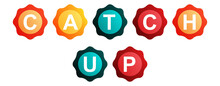 Catch Up - Text Written On Beautiful Isolated Colourful Shapes With White Background
