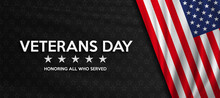 Veterans Day. Honoring All Who Served. United States Flag Poster. American Flag And Text On Black With Stars Background For Veterans Day.
