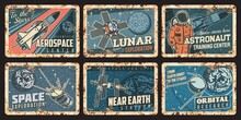 Astronaut, Spaceship And Satellites Rusty Plates. Outer Space, Orbital Or Galaxy Research Vector Rusty Tin Signs. Cosmonaut And Shuttle In Universe Retro Cards. Lunar Exploration Vintage Metal Plaques