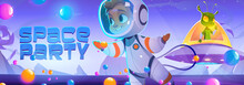 Space Party Poster With Cute Spaceman And Alien Character In Sweet World. Vector Banner With Cartoon Illustration Of Candy Planet Landscape, Boy Astronaut And Extraterrestrial In Flying Saucer