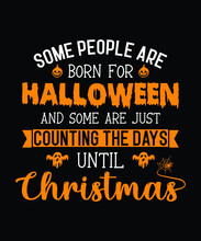 Halloween T-shirt Design Quote Saying - Some People Are Born For Halloween And Some Are Just Counting The Days Until Christmas. Christmas T Shirt.