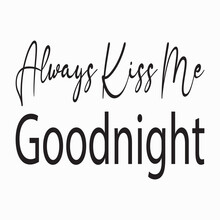 Always Kiss Me Goodnight Quote Letter