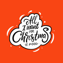 All I Want For Christmas Is Food. Hand Drawn Black Color Calligraphy Phrase.
