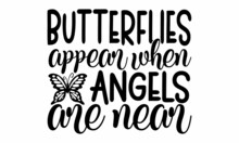 Butterflies Appear When Angels Are Near, Motivational Phrase, White Lettering On A Black Background, Handwritten Text, Positive Thinking And Lifestyle, Calligraphy Vector Illustration