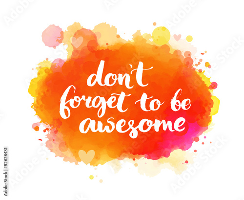 Don't forget to be awesome. Inspirational quote, artistic vector