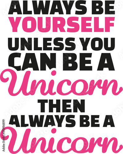 Obraz na płótnie Unicorn saying Always be yourself unless you can be unicorn