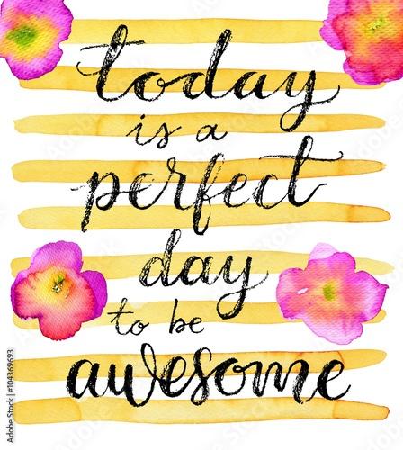 Dzisiaj jest idealny dzień, aby być niesamowitym. Inspirujący cytat. Ręcznie rysowane napis na kreatywnych tle akwarela