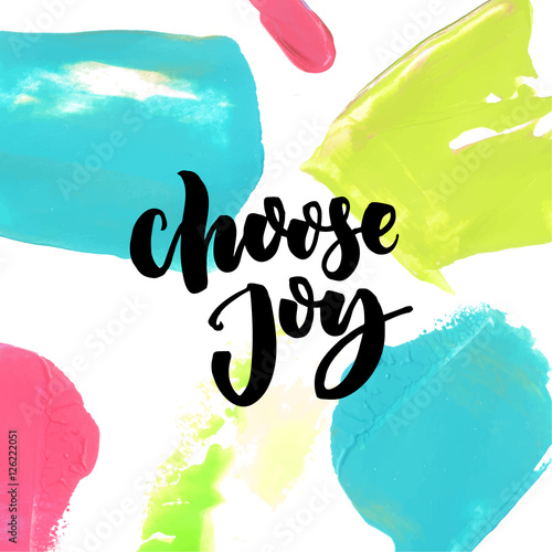 Choose joy saying at colorful paint background. Positive quote, vector brush lettering