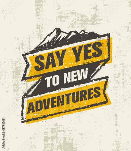 Say Yes To New Adventure. Inspiring Creative Outdoor Motivation Quote. Vector Typography Banner Design