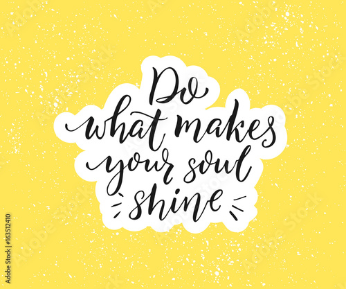 Do what makes your soul shine. Positive inspirational quote. Black brush calligraphy on yellow background. Motivational poster and greeting card vector design.