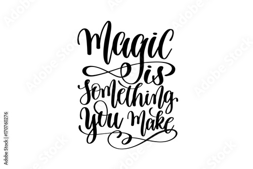 magic is something you make - hand written lettering