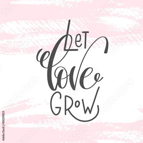let love grow - hand lettering inscription text to valentines da Fototapet