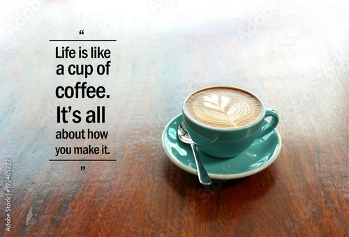 """Photo Inspirational positive quote """"Life is like a cup of coffee"""