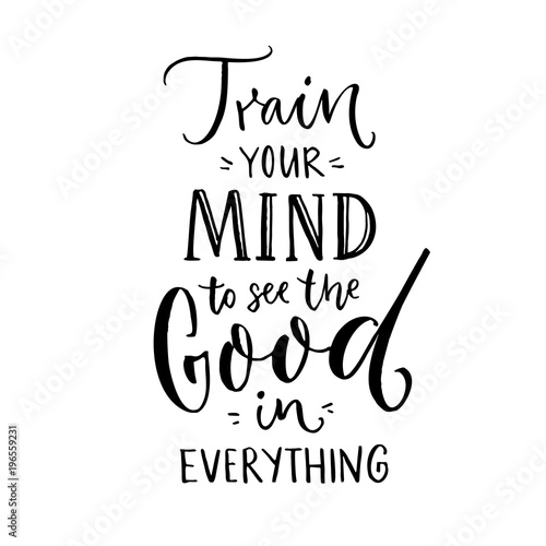 Fotografia Train your mind to see the good in everything