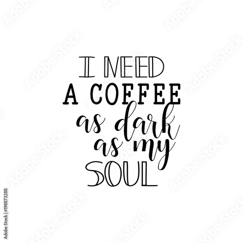 Tablou Canvas I Need a Coffee as Dark as My Soul