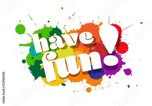 Have fun ! Fototapet
