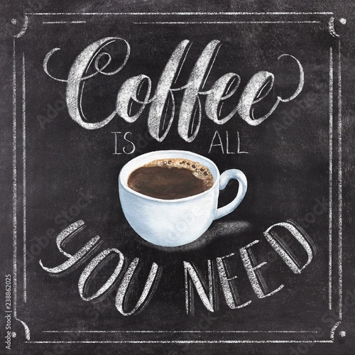 Coffee is all you need lettering with a cup. Hand drawn vintage chalk illustration on black chalkboard background.
