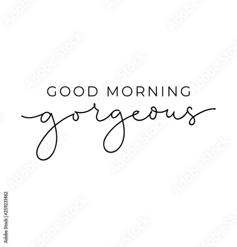 Canvas-taulu Good morning gorgeous poster or print design with lettering