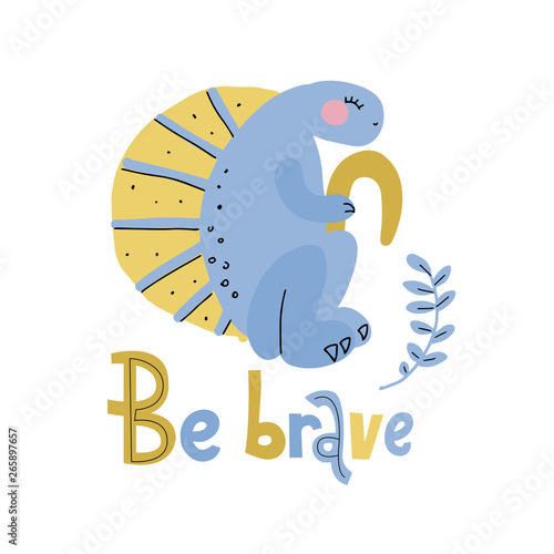 Canvas Print Blue dinosaur with yellow crest flat hand drawn cartoon illustration with lettering be brave