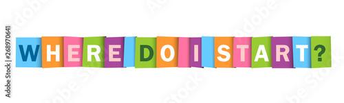Fényképezés WHERE DO I START? colorful vector typography banner