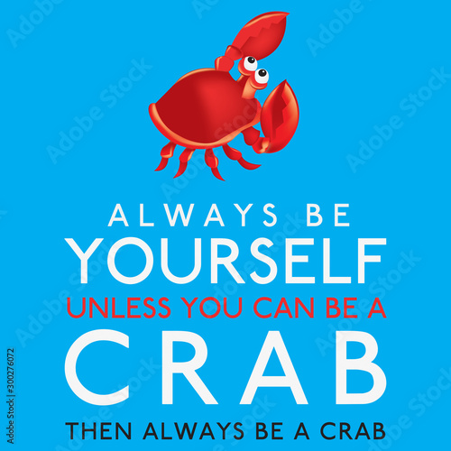 Fotografia Always Be Yourself Unless You Can Be A Crab in vector format.
