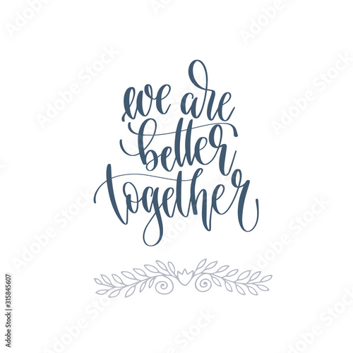 we are better together - hand lettering romantic quote, love letters to valentin Fototapeta