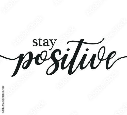 Fotografie, Obraz Stay positive motivational print wall art calligraphy typography vector design