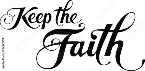 Fotografie, Tablou Keep the faith - custom calligraphy text