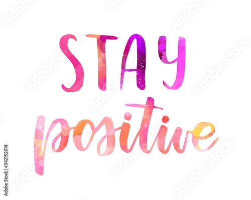 Obraz na plátně Stay positive - watercolor lettering