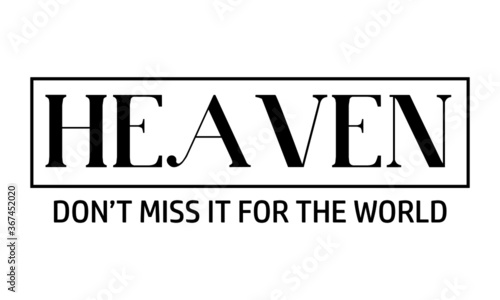 Photo Heaven, Don't miss it for the world, Christian faith, Typography for print or us