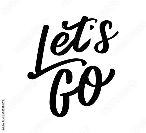 Obraz na plátně Hand lettering of motivational phrase 'Let's go ' Ink painted modern calligraphy