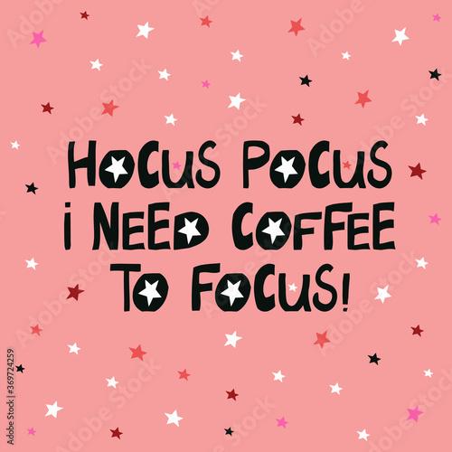 Hocus pocus i need coffee to focus Fototapet