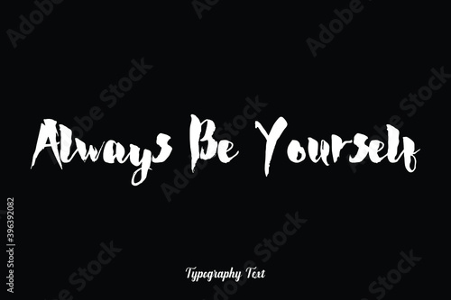Fotografia Always Be Yourself Handwritten Bold Typography White Color Text On Black Backgro