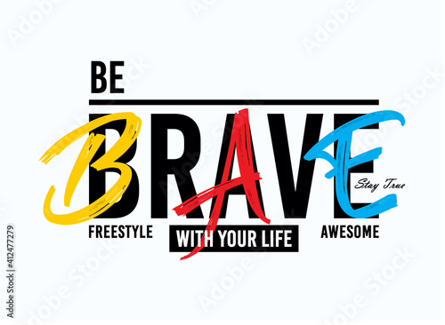 Photo BE BRAVE, typography graphic design, for t-shirt prints, vector illustration