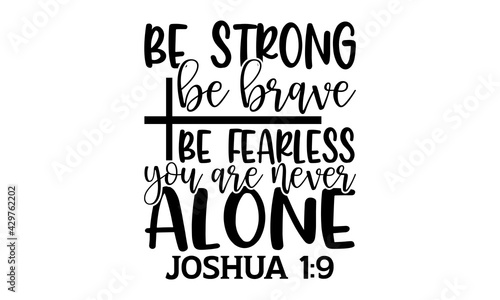 Photo Be strong be brave be fearless you are never alone Joshua 1:9 - Bible Verse t sh