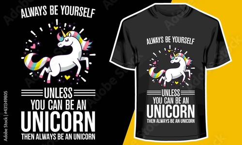 Fotografia Always Be Yourself Unless You Can Be An unicorn,  be the best version of yoursel