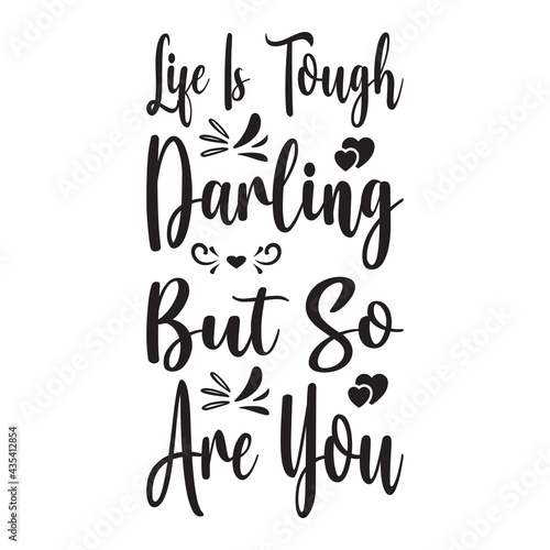 Fototapeta life is tough darling but so are you quote letter