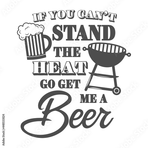 Fotografia If you can't stand the heat go get me a beer motivational slogan inscription