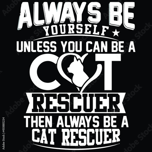 Fotografia always be yourself unless you can be a cat rescue wo art vector design illustrat