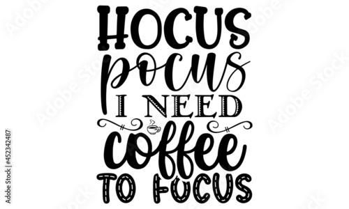 Fotografie, Obraz Hocus pocus I need coffee to focus SVG, Halloween SVG Bundle, Halloween Vector,