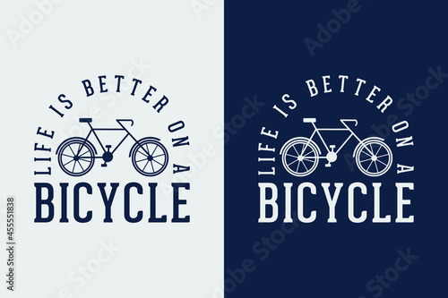 Fotografie, Obraz life is better on a bicycle cycling t shirt design, Cycling t shirt design, Vint