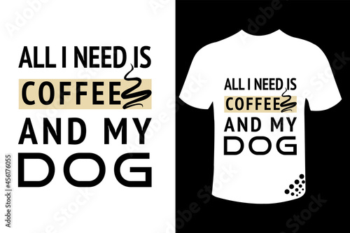 Fototapeta All I need is coffee and my dog best motivational t-shirt design quote for the d