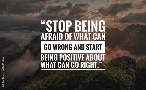 Fotografia Success quote about life with nature background, Stop being afraid of what can go wrong and start being positive about what can go right
