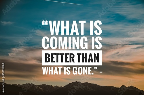 Success quote about life with nature background, What is coming is better than w Fototapeta