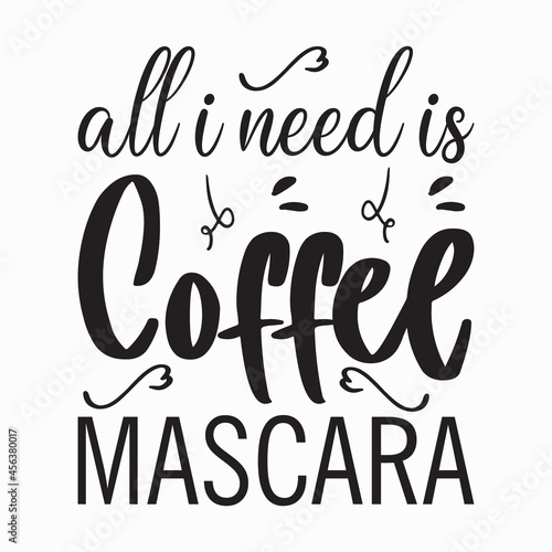 Obraz na plátně all i need is coffee mascara letter quote