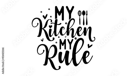 Fotografie, Obraz My kitchen my rule, Vector Illustration, Wall décor, Vector card with hand drawn