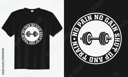 Photo no pain no gain shut up and train gym workout t shirt design, Gym t-shirt design