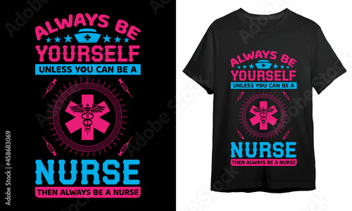 фотография Always be yourself unless you become a nurse, Nurse T-shirt Design, Vector Artwo